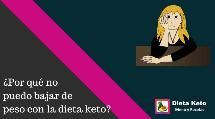 Por qué no puedo bajar de peso con la dieta keto
